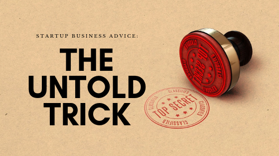 Startup Business Advice: Here's A Trick No One Told You About